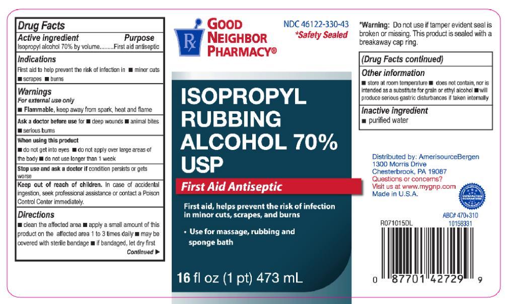 Principal Display Panel NDC: <a href=/NDC/46122-330-43>46122-330-43</a> ISOPROPYL RUBBING ALCOHOL 70% USP First Aid Antiseptic 16 fl oz (1 pt) 473 mL