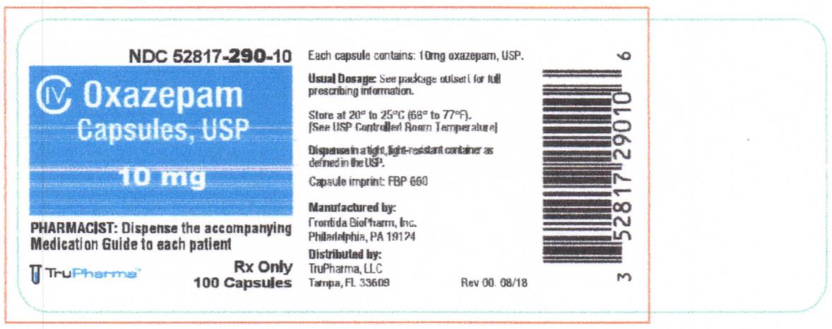 Principal Display Panel Oxazepam Capsules, USP  NDC 10mg  52817-290-10   CIV Oxazepam Capsules, USP 10mg  PHARMACIST: Dispense the accompanying Medication Guide to each patient Rx only 100 Capsules TruPharma